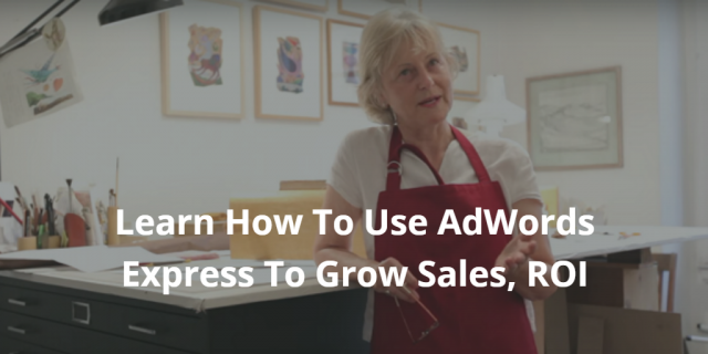 What is AdWords Express? Learn how to use AdWords Express to Grow Sales, ROI