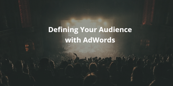 Defining Your Audience with AdWords