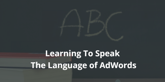 The ABCs of AdWords - Learning to Speak the Language
