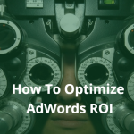 Learn how to optimize AdWords ROI
