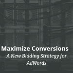 Maximize Conversions - a New Bidding Strategy in AdWords