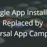 Universal App Campaigns Replace Google App Install Ads