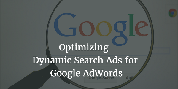 Optimizing Dynamic Search Ads for Google AdWords