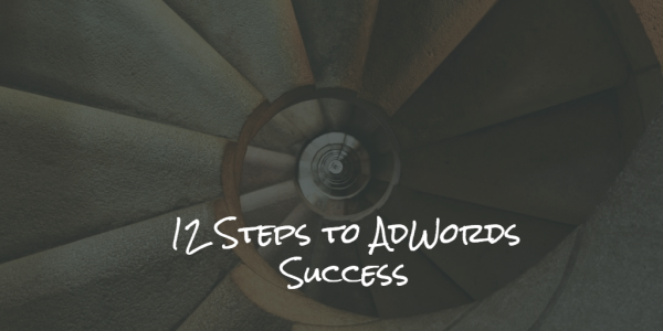 12 Steps to AdWords Success