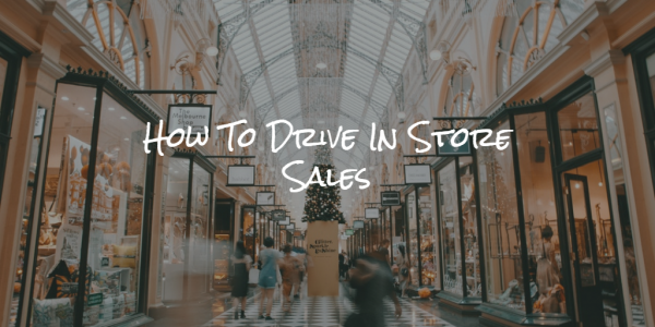 How To Drive In Store Sales