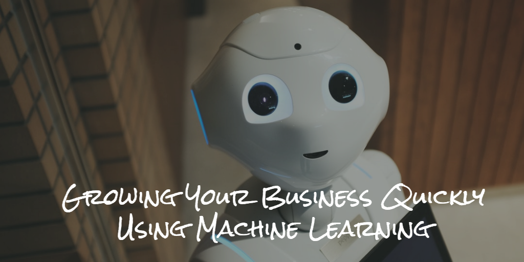Growing Your Business Quickly Using Machine Learning - featured image