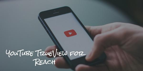 YouTube TrueView for Reach