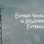 Extend Your Success with Ad Extensions in AdWords
