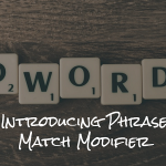 A New Keyword Match Type – Phrase Match Modifier