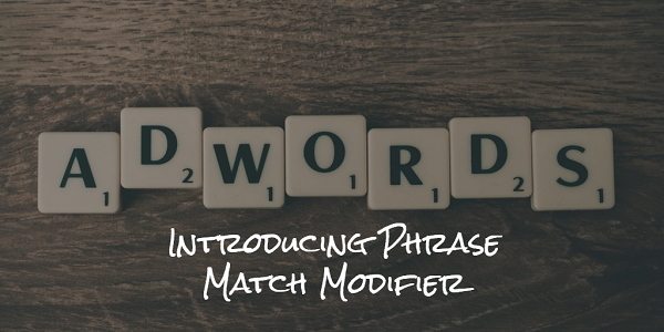 A New Keyword Match Type – Phrase Match Modifier