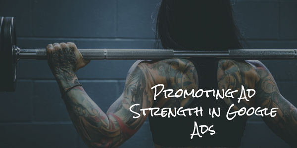 Promoting Ad Strength in Google Ads