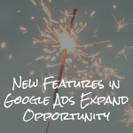 New Features in Google Ads Expand Opportunities