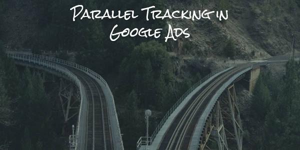 Parallel Tracking for Google Ads