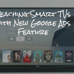 Reaching Smart TVs New Google Ads Feature